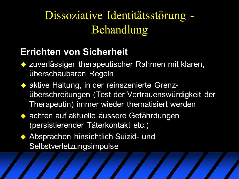 Dissoziative Identitätsstörung - Behandlung Errichten von Sicherheit u zuverlässiger therapeutischer Rahmen mit klaren, überschaubaren Regeln u aktive