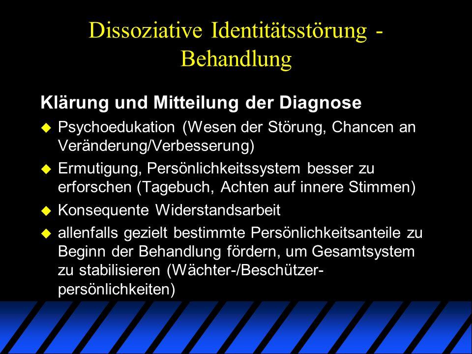 Dissoziative Identitätsstörung - Behandlung Klärung und Mitteilung der Diagnose u Psychoedukation (Wesen der Störung, Chancen an Veränderung/Verbesser