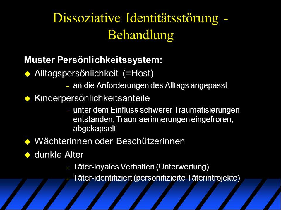 Dissoziative Identitätsstörung - Behandlung Muster Persönlichkeitssystem: u Alltagspersönlichkeit (=Host) – an die Anforderungen des Alltags angepasst