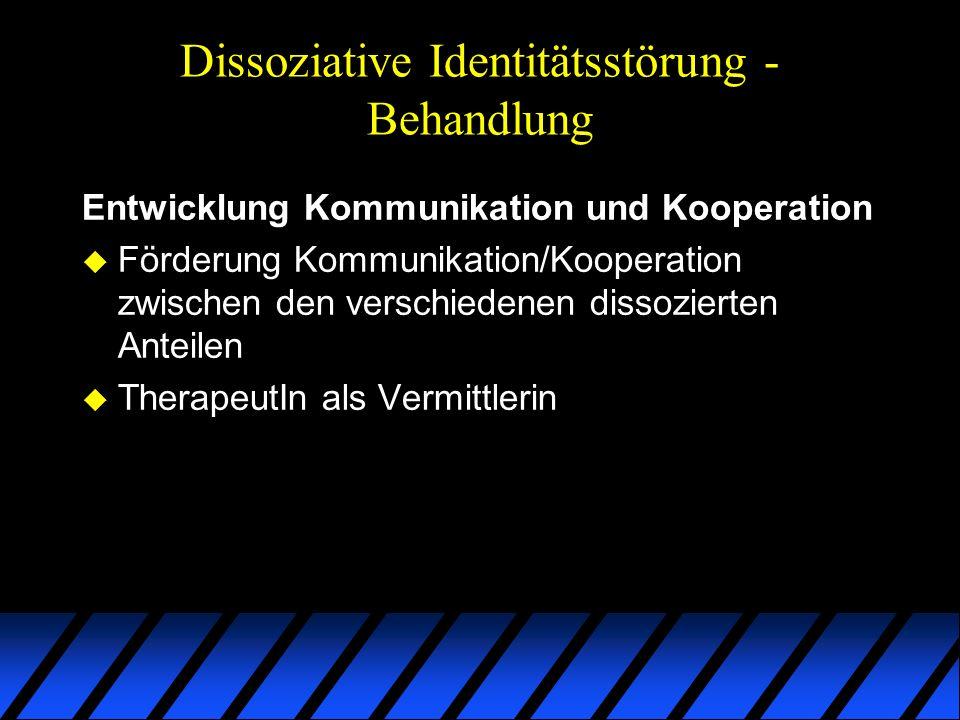 Dissoziative Identitätsstörung - Behandlung Entwicklung Kommunikation und Kooperation u Förderung Kommunikation/Kooperation zwischen den verschiedenen