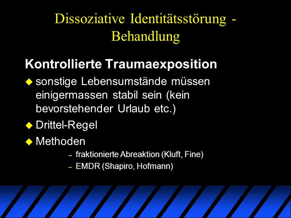 Dissoziative Identitätsstörung - Behandlung Kontrollierte Traumaexposition u sonstige Lebensumstände müssen einigermassen stabil sein (kein bevorstehe