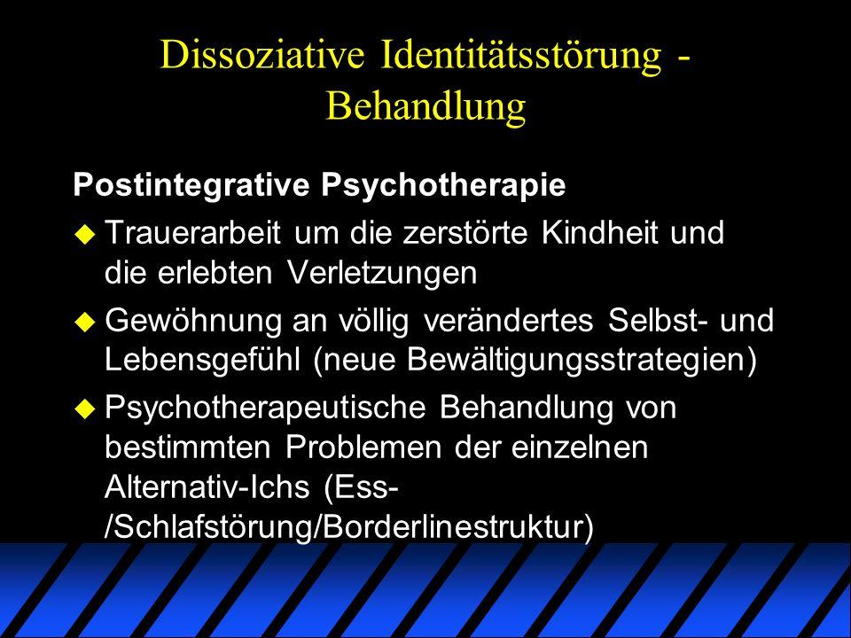 Dissoziative Identitätsstörung - Behandlung Postintegrative Psychotherapie u Trauerarbeit um die zerstörte Kindheit und die erlebten Verletzungen u Ge