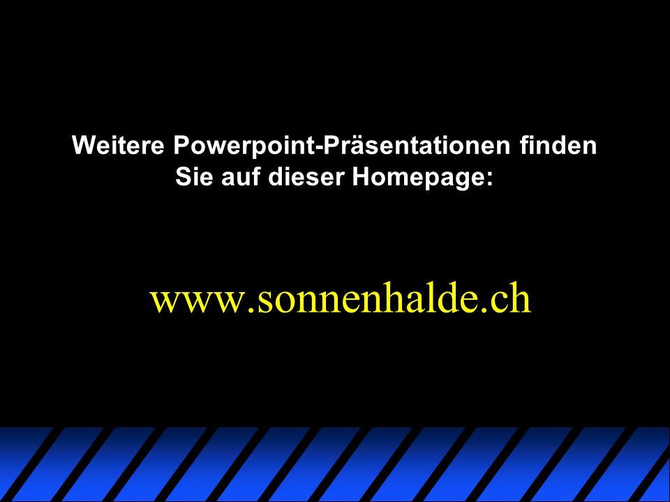 www.sonnenhalde.ch Weitere Powerpoint-Präsentationen finden Sie auf dieser Homepage: