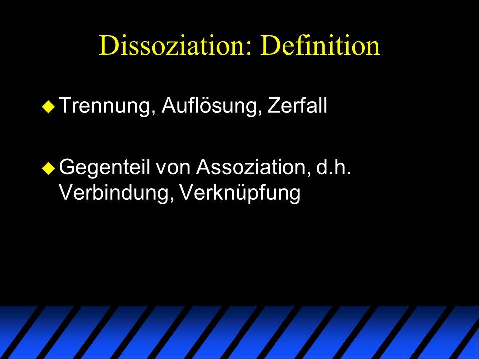 Dissoziation: Definition u im engeren Sinne definiert: – komplexer psychophysiologischer Prozess, bei dem es zu Desintegration und Fragmentierung des Bewusstseins und anderer verwandter höherer psychischer Funktionen wie des Gedächtnisses, der Identität und der Wahrnehmung von sich selbst und der Umwelt kommt