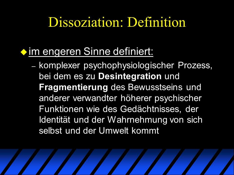 Dissoziation: Definition u im engeren Sinne definiert: – komplexer psychophysiologischer Prozess, bei dem es zu Desintegration und Fragmentierung des