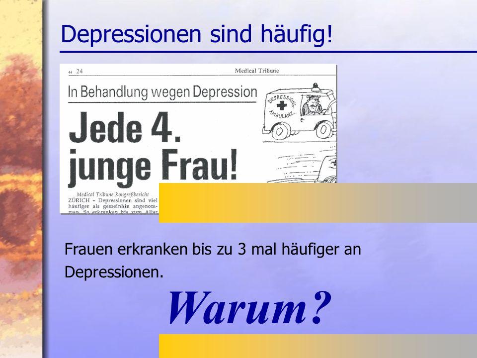 Depressionen sind häufig! Frauen erkranken bis zu 3 mal häufiger an Depressionen. Warum?