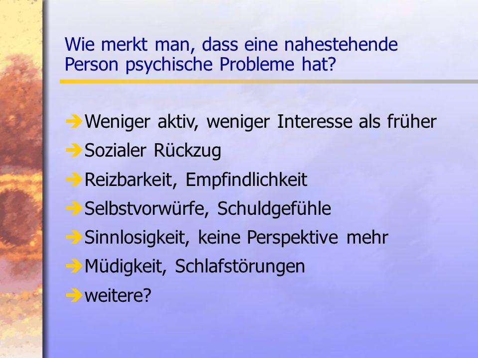 Wie merkt man, dass eine nahestehende Person psychische Probleme hat.