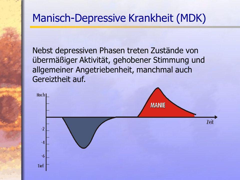 Manisch-Depressive Krankheit (MDK) Nebst depressiven Phasen treten Zustände von übermäßiger Aktivität, gehobener Stimmung und allgemeiner Angetriebenheit, manchmal auch Gereiztheit auf.