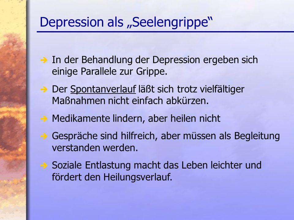 Depression als Seelengrippe In der Behandlung der Depression ergeben sich einige Parallele zur Grippe.