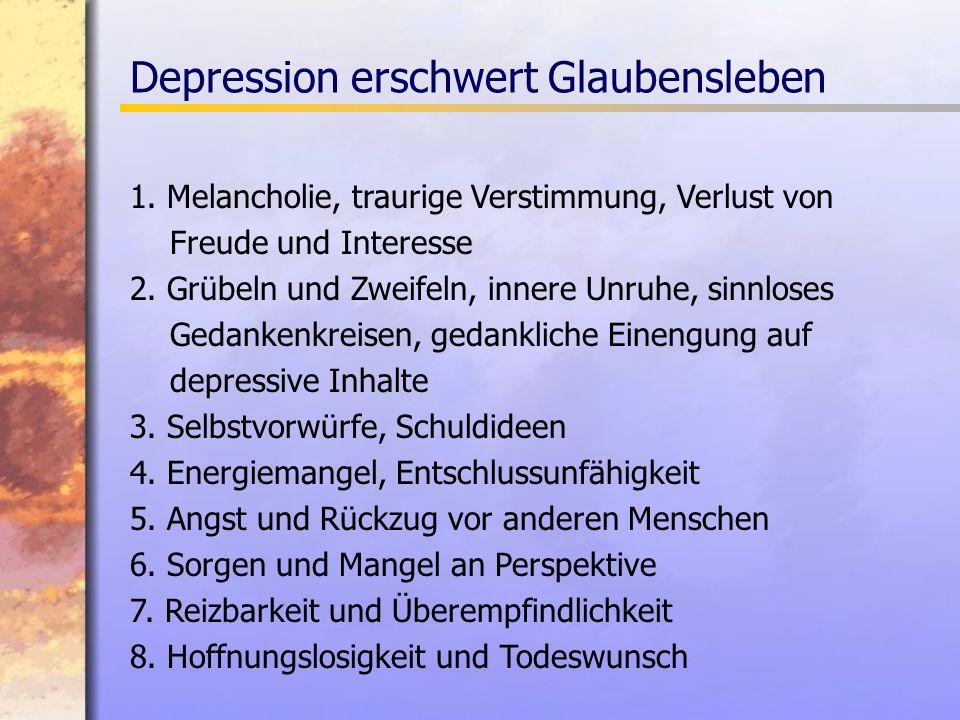 1.Melancholie, traurige Verstimmung, Verlust von Freude und Interesse 2.