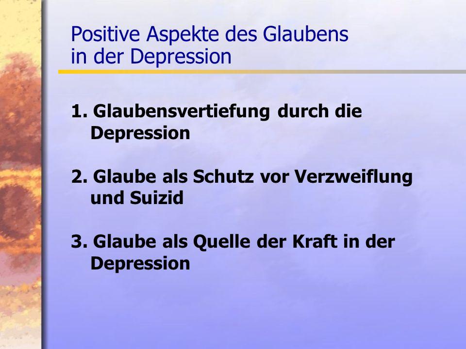 1.Glaubensvertiefung durch die Depression 2. Glaube als Schutz vor Verzweiflung und Suizid 3.