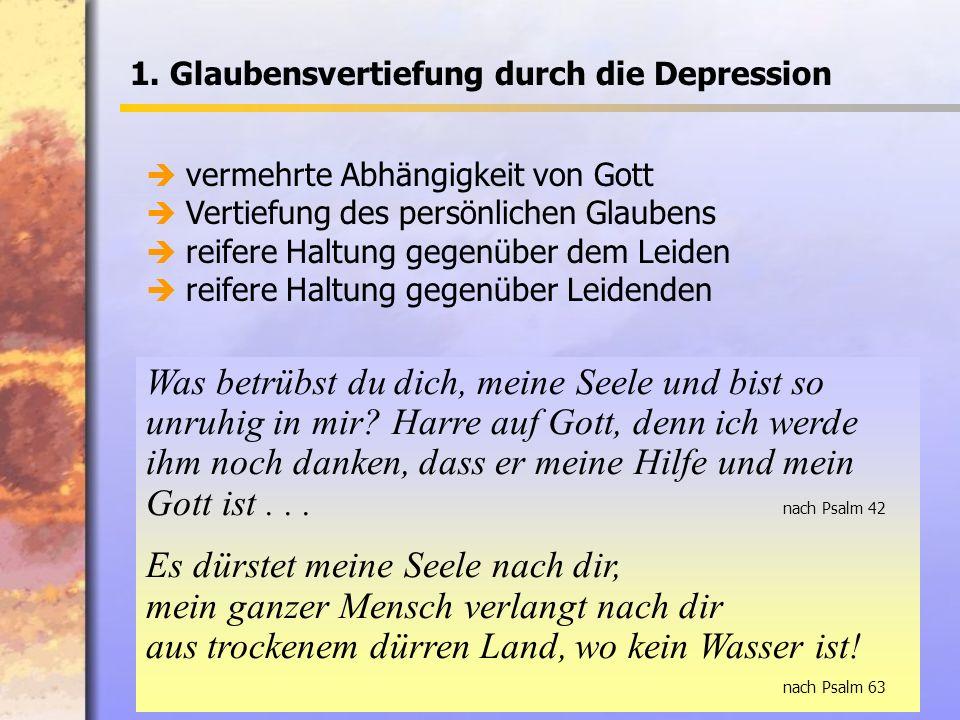 1. Glaubensvertiefung durch die Depression Was betrübst du dich, meine Seele und bist so unruhig in mir? Harre auf Gott, denn ich werde ihm noch danke
