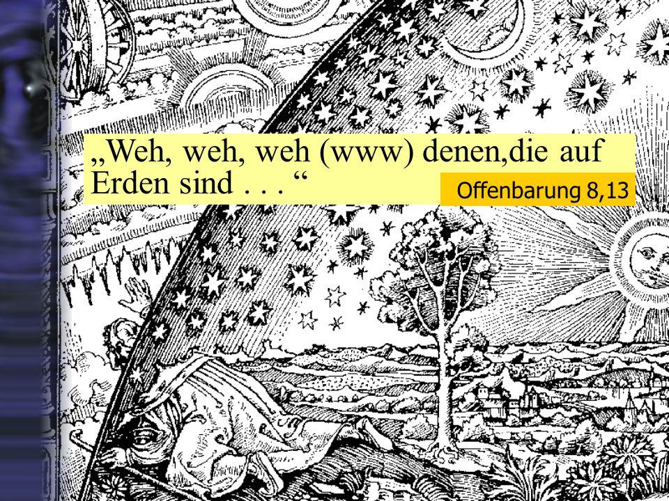 Weh, weh, weh (www) denen,die auf Erden sind... Offenbarung 8,13