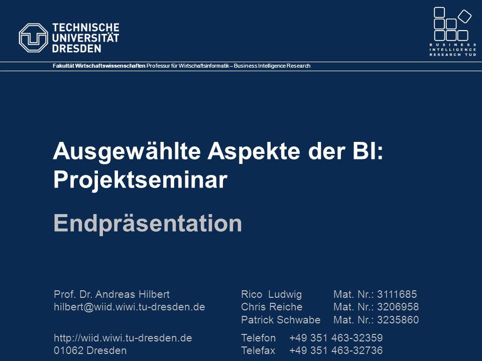 Fakultät Wirtschaftswissenschaften Professur für Wirtschaftsinformatik – Business Intelligence Research Prof. Dr. Andreas Hilbert hilbert@wiid.wiwi.tu