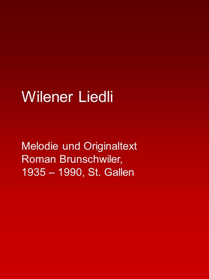 Wilener Liedli Melodie und Originaltext Roman Brunschwiler, 1935 – 1990, St. Gallen