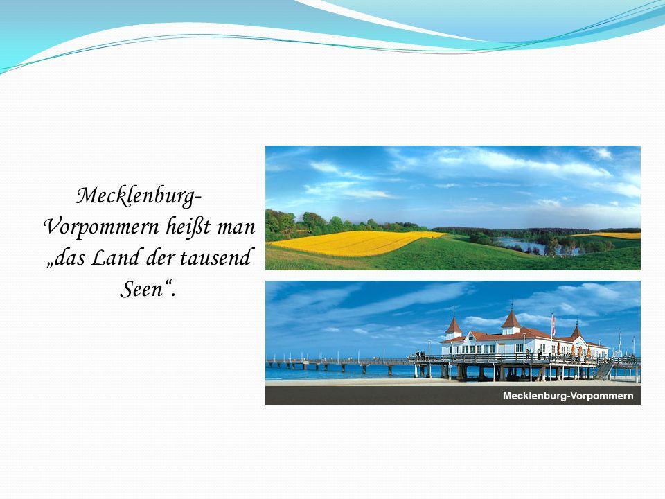 Mecklenburg- Vorpommern heißt man das Land der tausend Seen.