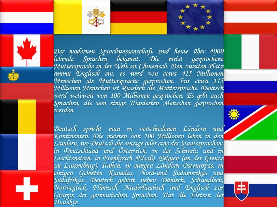 Der modernen Sprachwissenschaft sind heute über 4000 lebende Sprachen bekannt.