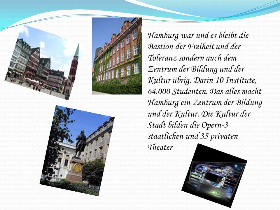 Hamburg war und es bleibt die Bastion der Freiheit und der Toleranz sondern auch dem Zentrum der Bildung und der Kultur übrig.