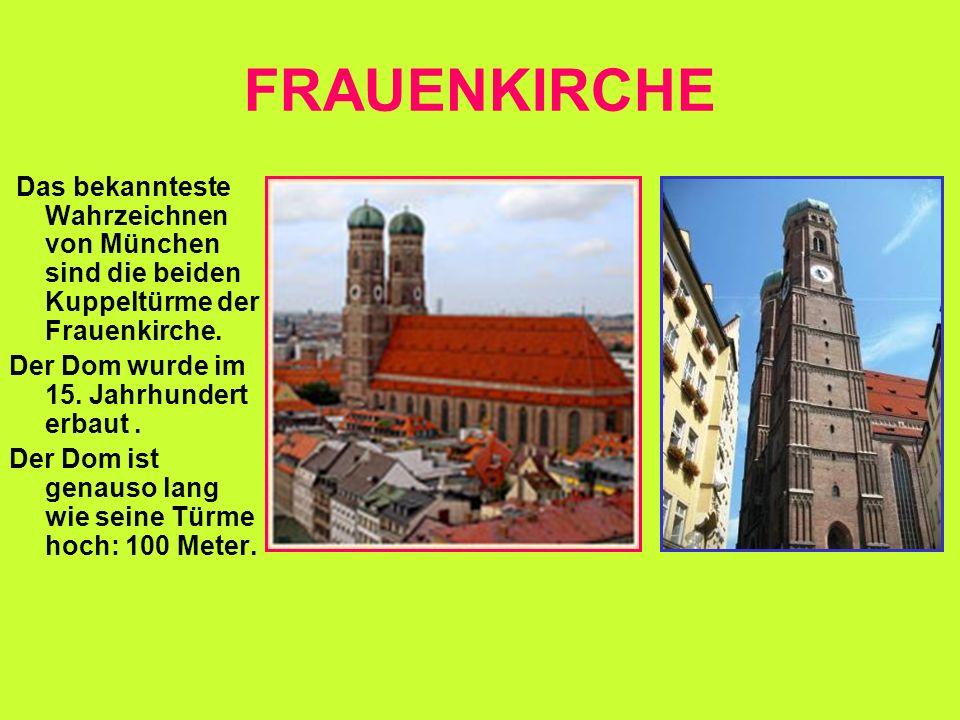 FRAUENKIRCHE Das bekannteste Wahrzeichnen von München sind die beiden Kuppeltürme der Frauenkirche. Der Dom wurde im 15. Jahrhundert erbaut. Der Dom i