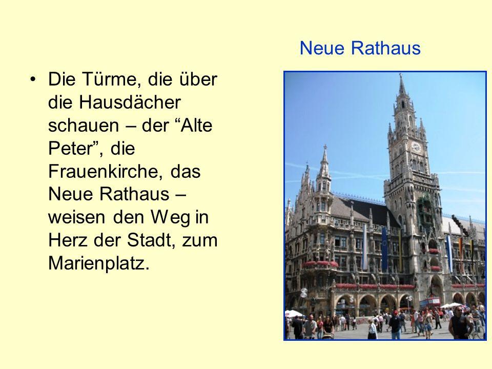 Die Türme, die über die Hausdächer schauen – der Alte Peter, die Frauenkirche, das Neue Rathaus – weisen den Weg in Herz der Stadt, zum Marienplatz. N