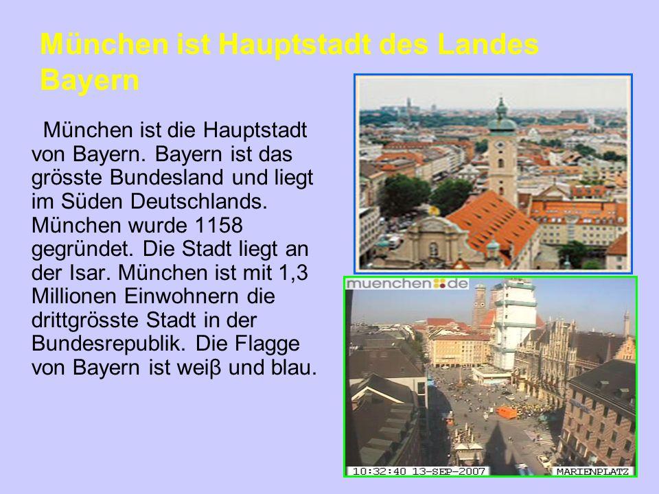 München ist Hauptstadt des Landes Bayern München ist die Hauptstadt von Bayern. Bayern ist das grösste Bundesland und liegt im Süden Deutschlands. Mün