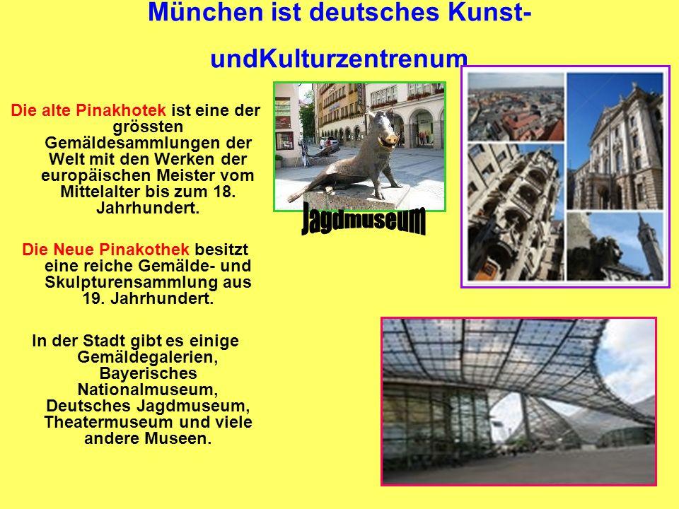 München ist deutsches Kunst- undKulturzentrenum Die alte Pinakhotek ist eine der grössten Gemäldesammlungen der Welt mit den Werken der europäischen M