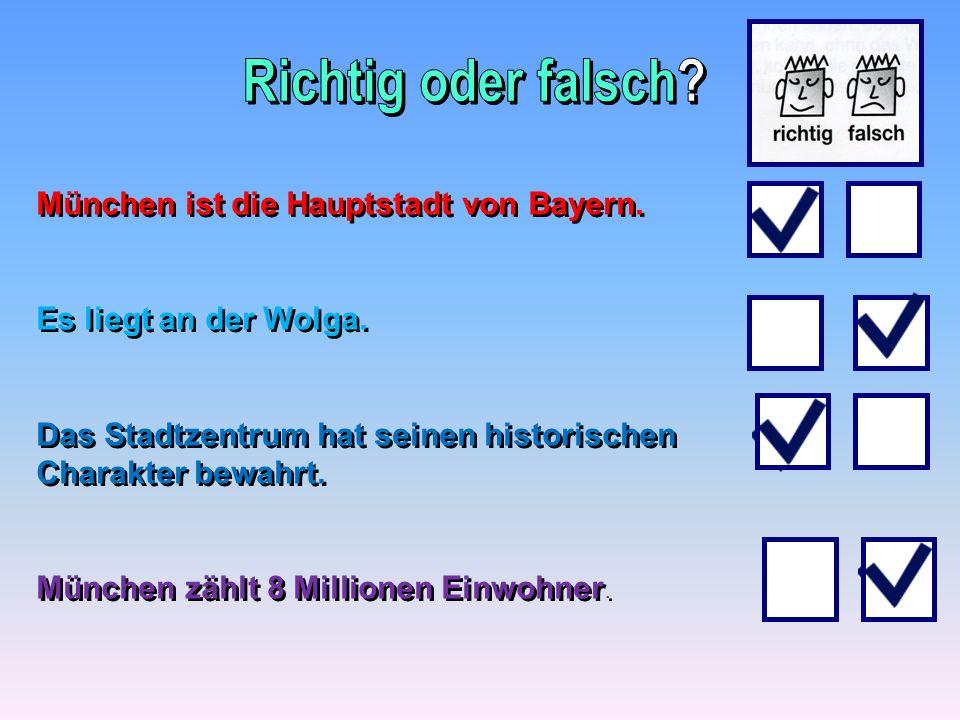 München ist die Hauptstadt von Bayern. Es liegt an der Wolga. Das Stadtzentrum hat seinen historischen Charakter bewahrt. München zählt 8 Millionen Ei