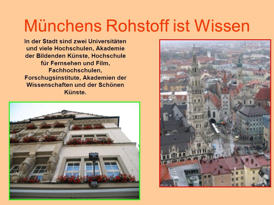 Münchens Rohstoff ist Wissen In der Stadt sind zwei Universitäten und viele Hochschulen, Akademie der Bildenden Künste, Hochschule für Fernsehen und F