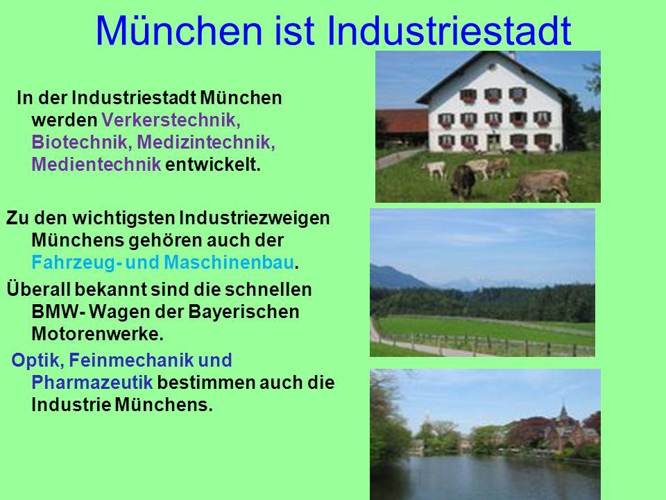 München ist Industriestadt In der Industriestadt München werden Verkerstechnik, Biotechnik, Medizintechnik, Medientechnik entwickelt. Zu den wichtigst