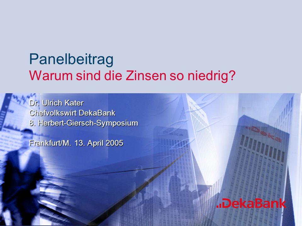 12 Quellen: EZB, Fed, BOJ, DekaBank Liquidität: Überhänge aufgebaut 2005 Panelbeitrag Warum sind die Zinsen so niedrig?