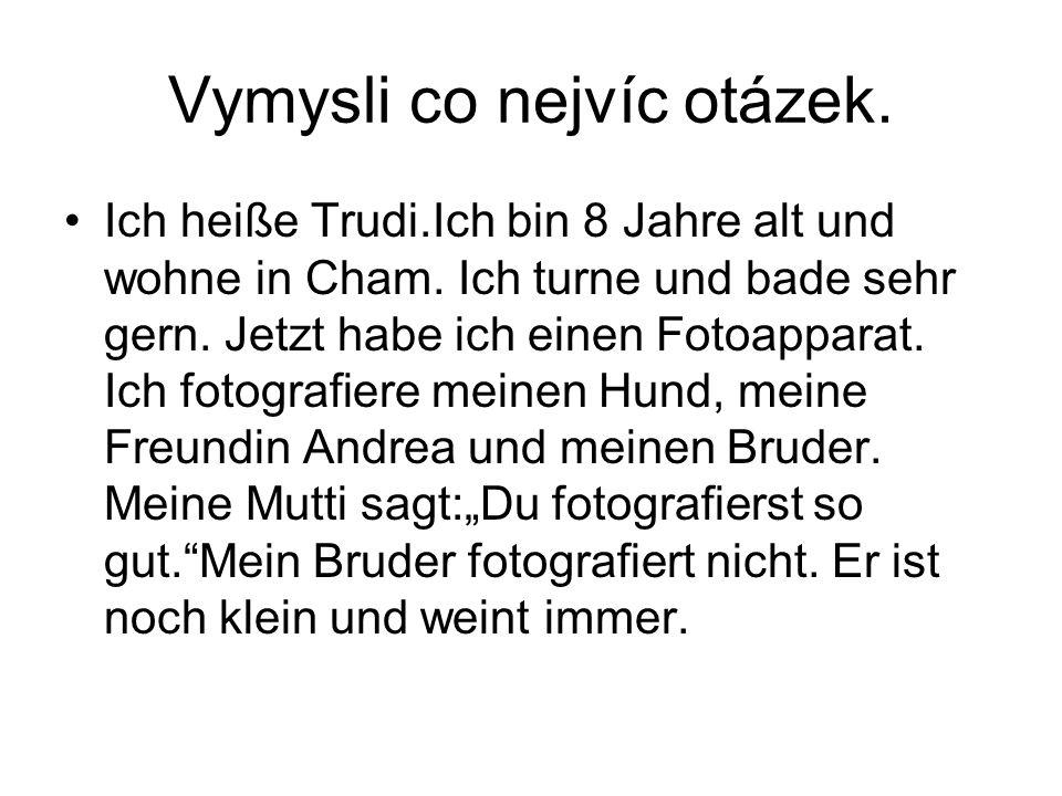 Čteme společně i s chybějícími slovy.Ich heiße Trudi.Ich bin 8 Jahre alt und wohne in Cham.
