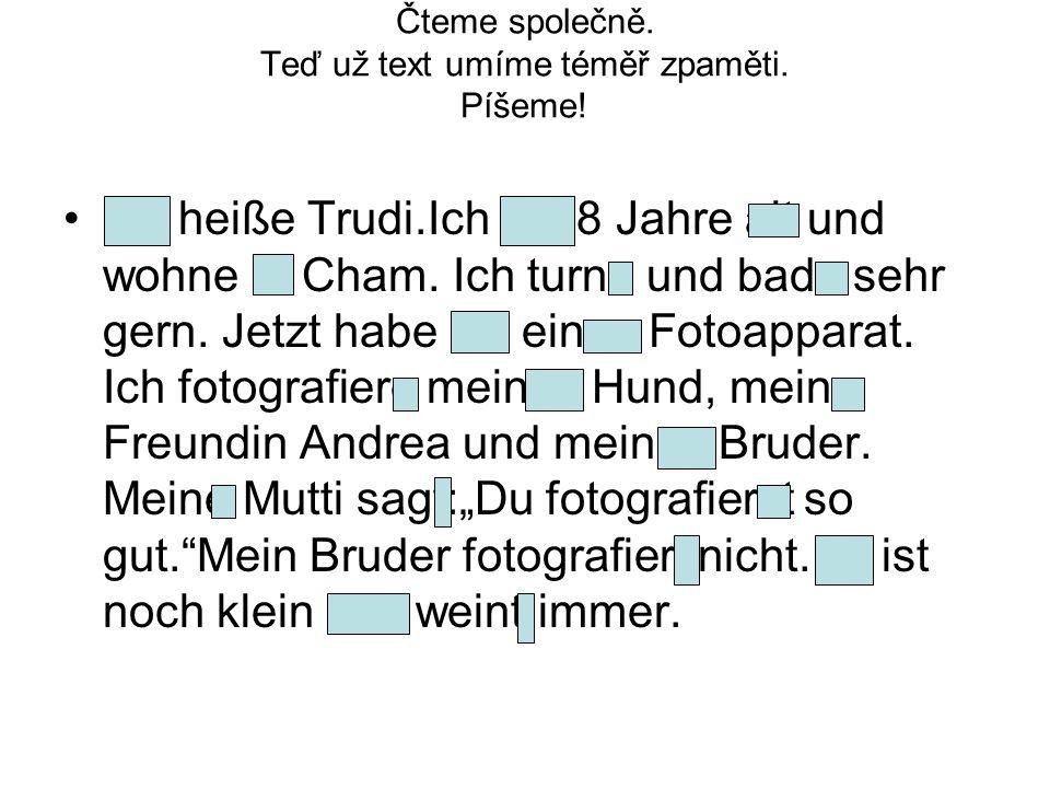 Nyní si svoji práci můžeš ohodnotit.Ich heiße Trudi.Ich bin 8 Jahre alt und wohne in Cham.