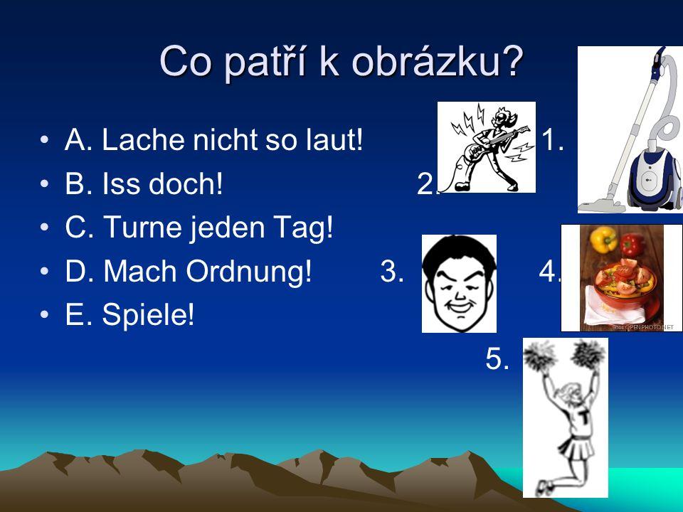 Co patří k obrázku. A. Lache nicht so laut. 1. B.