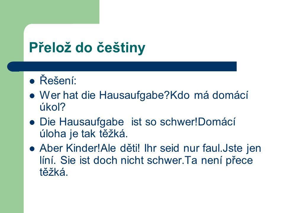 Přelož do češtiny Řešení: Wer hat die Hausaufgabe Kdo má domácí úkol.