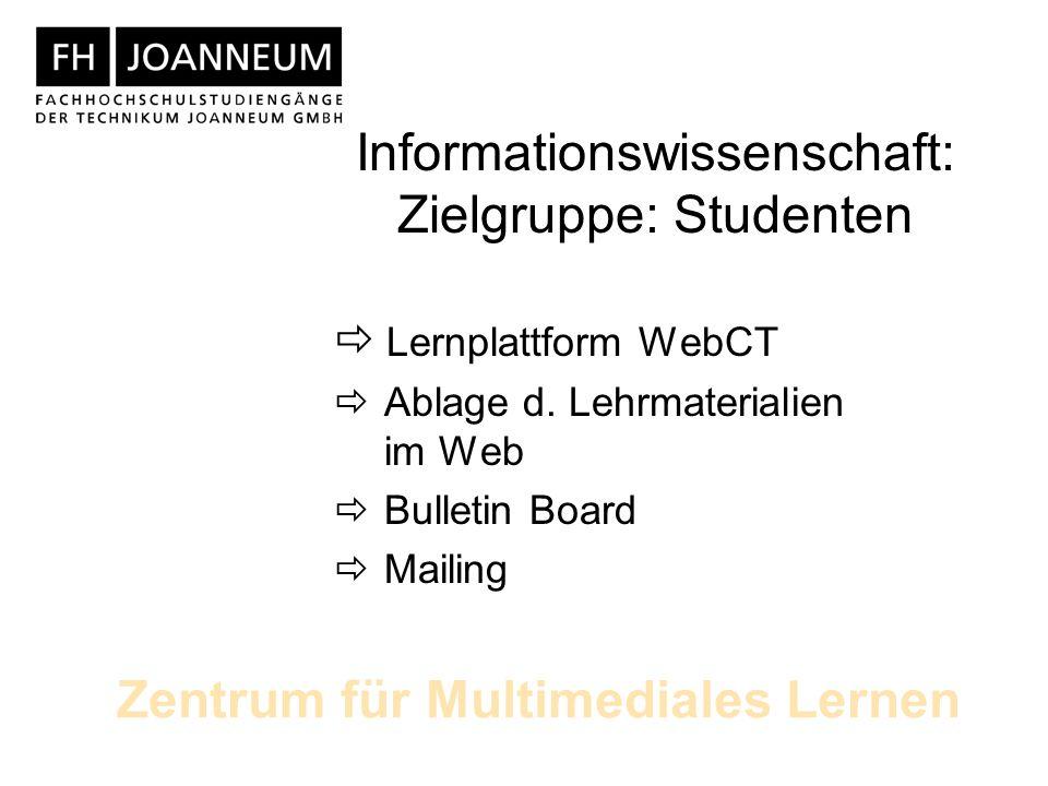 Zentrum für Multimediales Lernen Informationswissenschaft: Zielgruppe: Studenten Lernplattform WebCT Ablage d.