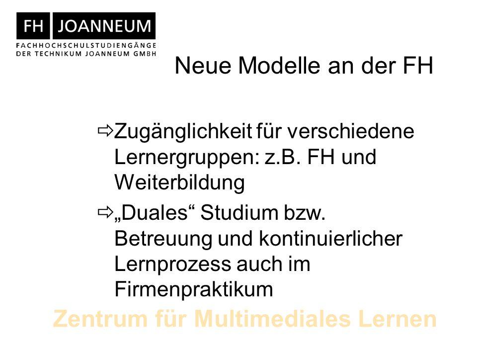 Zentrum für Multimediales Lernen Neue Modelle an der FH Zugänglichkeit für verschiedene Lernergruppen: z.B.