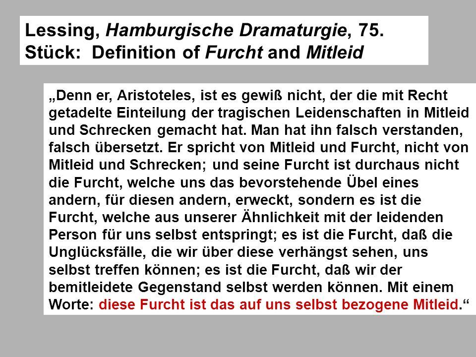 Lessing, Hamburgische Dramaturgie, 75. Stück: Definition of Furcht and Mitleid Denn er, Aristoteles, ist es gewiß nicht, der die mit Recht getadelte E