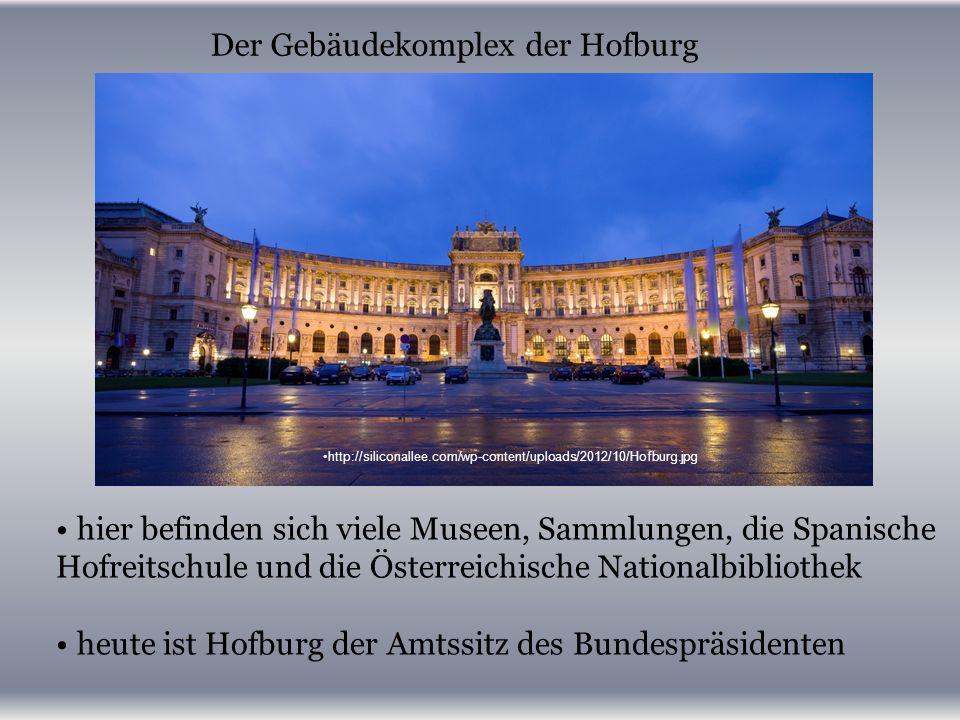 http://siliconallee.com/wp-content/uploads/2012/10/Hofburg.jpg hier befinden sich viele Museen, Sammlungen, die Spanische Hofreitschule und die Österreichische Nationalbibliothek heute ist Hofburg der Amtssitz des Bundespräsidenten Der Gebäudekomplex der Hofburg