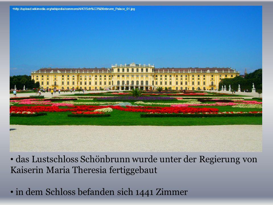 das Lustschloss Schönbrunn wurde unter der Regierung von Kaiserin Maria Theresia fertiggebaut in dem Schloss befanden sich 1441 Zimmer http://upload.wikimedia.org/wikipedia/commons/4/47/Sch%C3%B6nbrunn_Palace_01.jpg