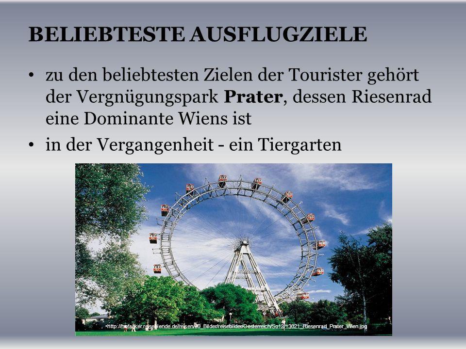 BELIEBTESTE AUSFLUGZIELE zu den beliebtesten Zielen der Tourister gehört der Vergnügungspark Prater, dessen Riesenrad eine Dominante Wiens ist in der Vergangenheit - ein Tiergarten http://hofacker.reiseblende.de/reisen/00_Bilder/reisebilder/Oesterreich/So12/13021_Riesenrad_Prater_Wien.jpg