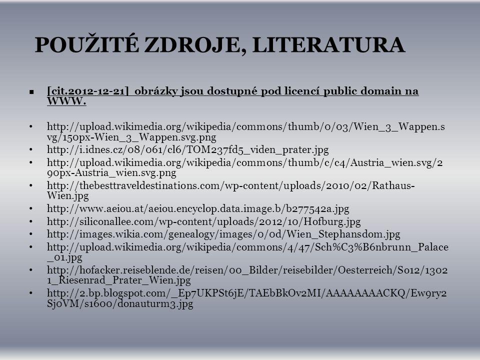 POUŽITÉ ZDROJE, LITERATURA [cit.2012-12-21] obrázky jsou dostupné pod licencí public domain na WWW.