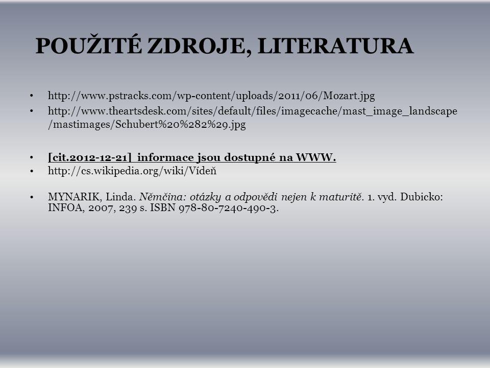 POUŽITÉ ZDROJE, LITERATURA http://www.pstracks.com/wp-content/uploads/2011/06/Mozart.jpg http://www.theartsdesk.com/sites/default/files/imagecache/mast_image_landscape /mastimages/Schubert%20%282%29.jpg [cit.2012-12-21] informace jsou dostupné na WWW.