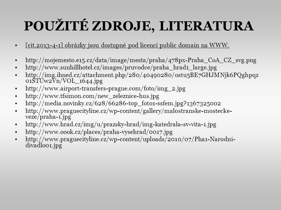 POUŽITÉ ZDROJE, LITERATURA [cit.2013-4-1] obrázky jsou dostupné pod licencí public domain na WWW.