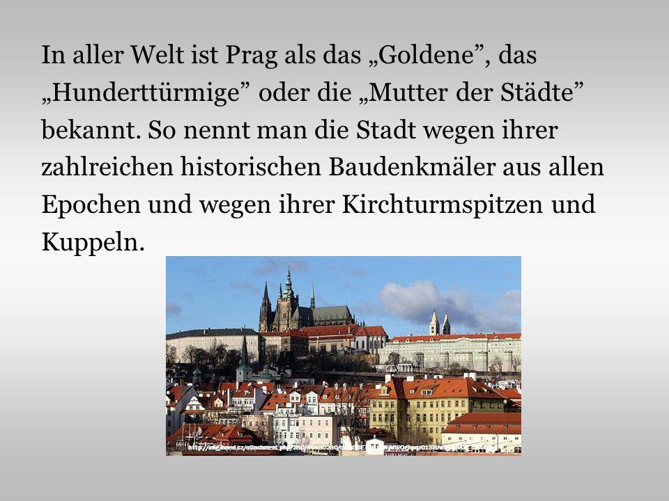 In aller Welt ist Prag als das Goldene, das Hunderttürmige oder die Mutter der Städte bekannt.