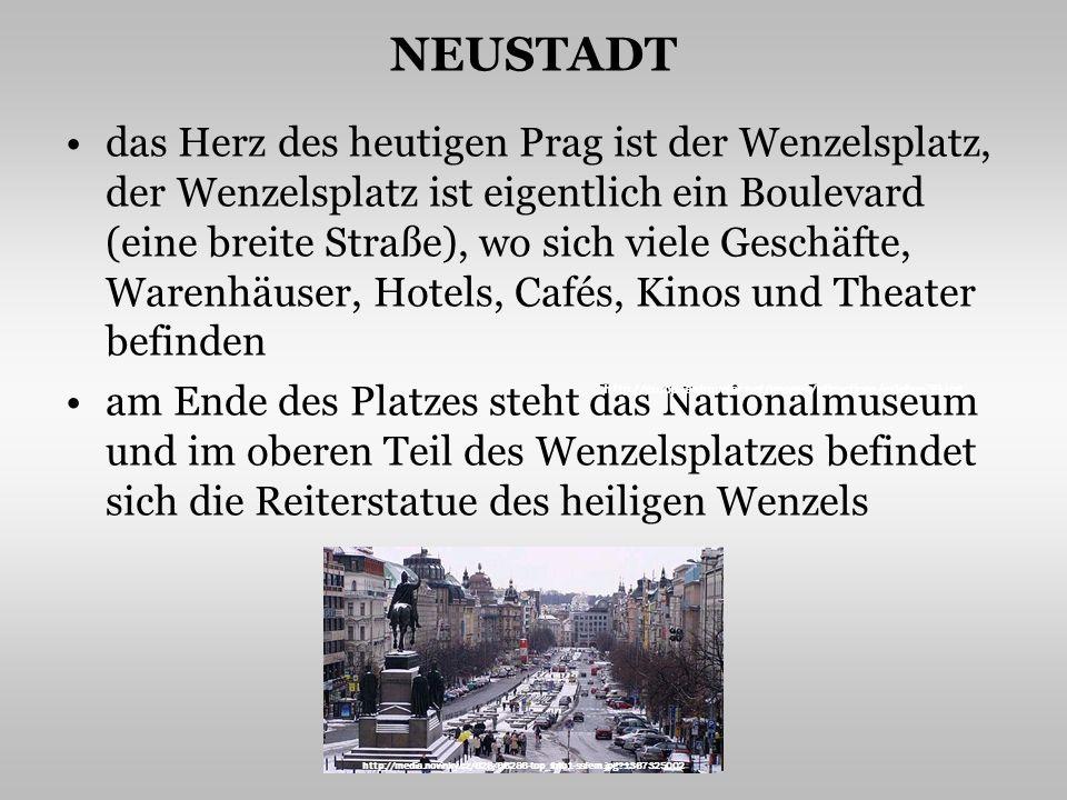 NEUSTADT das Herz des heutigen Prag ist der Wenzelsplatz, der Wenzelsplatz ist eigentlich ein Boulevard (eine breite Straße), wo sich viele Geschäfte, Warenhäuser, Hotels, Cafés, Kinos und Theater befinden am Ende des Platzes steht das Nationalmuseum und im oberen Teil des Wenzelsplatzes befindet sich die Reiterstatue des heiligen Wenzels http://europeantraveler.net/images/attractions/erleben39.jpg http://media.novinky.cz/628/66286-top_foto1-ssfem.jpg?1367325002