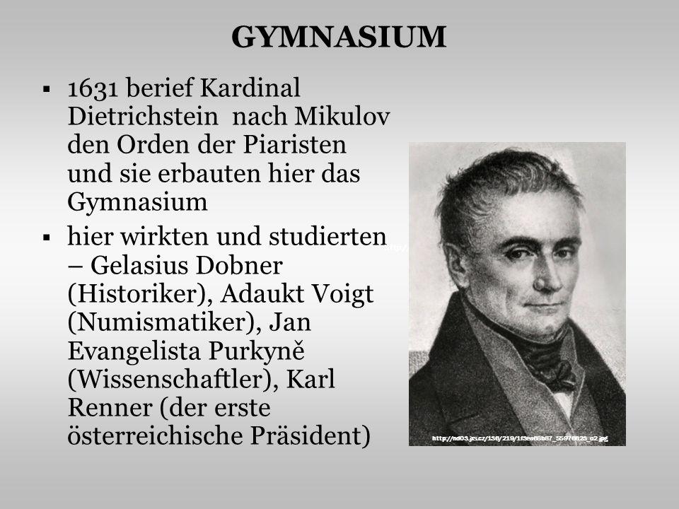 GYMNASIUM 1631 berief Kardinal Dietrichstein nach Mikulov den Orden der Piaristen und sie erbauten hier das Gymnasium hier wirkten und studierten – Ge