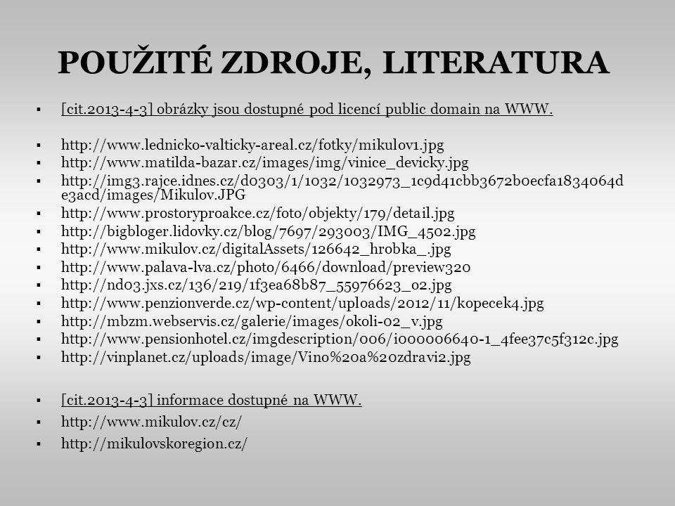 POUŽITÉ ZDROJE, LITERATURA [cit.2013-4-3] obrázky jsou dostupné pod licencí public domain na WWW. http://www.lednicko-valticky-areal.cz/fotky/mikulov1