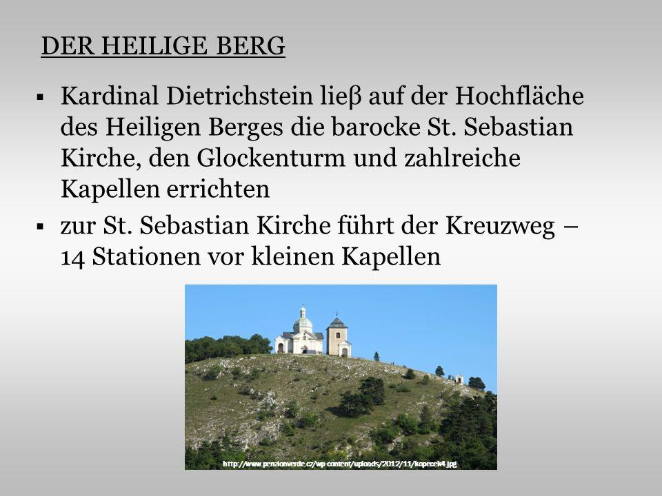 DER HEILIGE BERG Kardinal Dietrichstein lieβ auf der Hochfläche des Heiligen Berges die barocke St. Sebastian Kirche, den Glockenturm und zahlreiche K