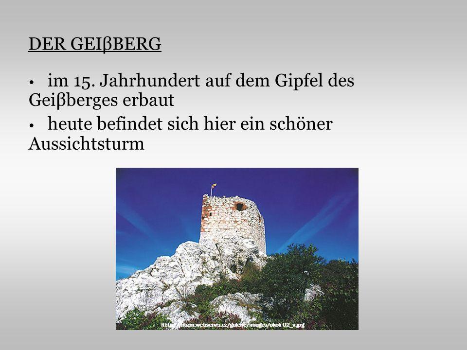 DER GEIβBERG im 15. Jahrhundert auf dem Gipfel des Geiβberges erbaut heute befindet sich hier ein schöner Aussichtsturm http://mbzm.webservis.cz/galer