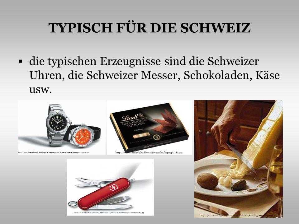 TYPISCH FÜR DIE SCHWEIZ die typischen Erzeugnisse sind die Schweizer Uhren, die Schweizer Messer, Schokoladen, Käse usw. http://data.vsedomu.cz/volny-